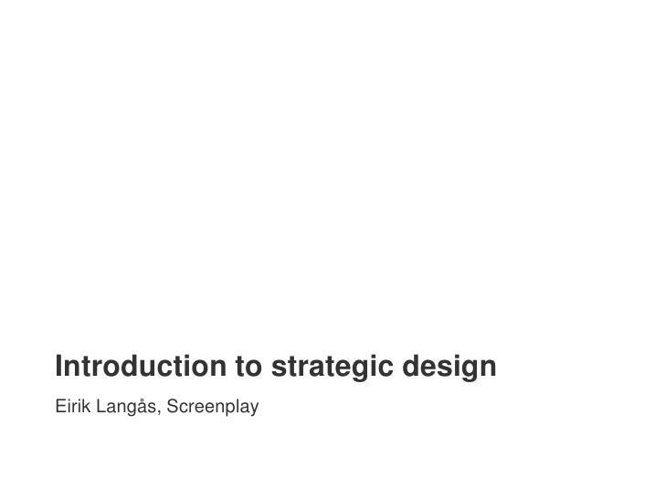 Introduction to strategic design Eirik Langås, Screenplay