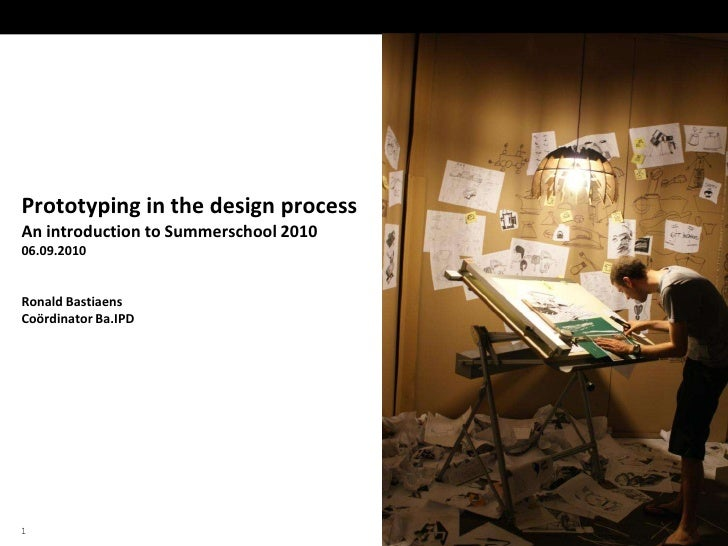 1<br />Prototyping in the design process<br />An introduction to Summerschool 2010<br />06.09.2010<br />Ronald Bastiaens<b...