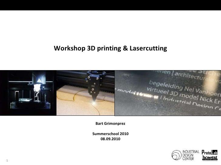 1<br />Workshop 3D printing & Lasercutting<br />Bart Grimonprez<br />Summerschool2010<br />08.09.2010<br />