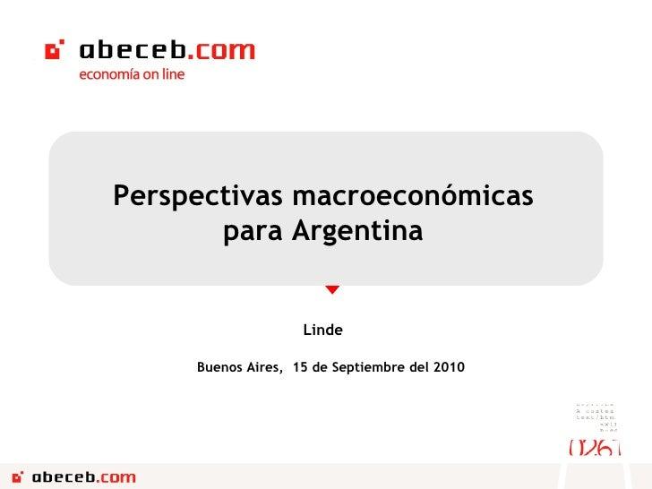Buenos Aires ,  15 de  Septiembre del 2010 Perspectivas macroeconómicas para Argentina Linde