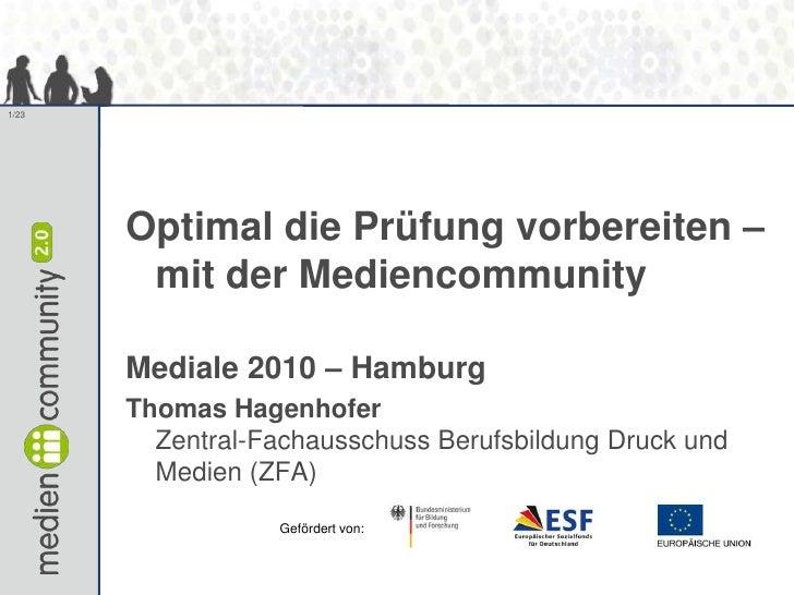 Optimal die Prüfung vorbereiten – mit der Mediencommunity<br />Mediale 2010 – Hamburg<br />Thomas HagenhoferZentral-Fachau...