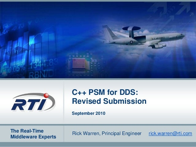 The Real-Time Middleware Experts C++ PSM for DDS: Revised Submission September 2010 Rick Warren, Principal Engineer rick.w...