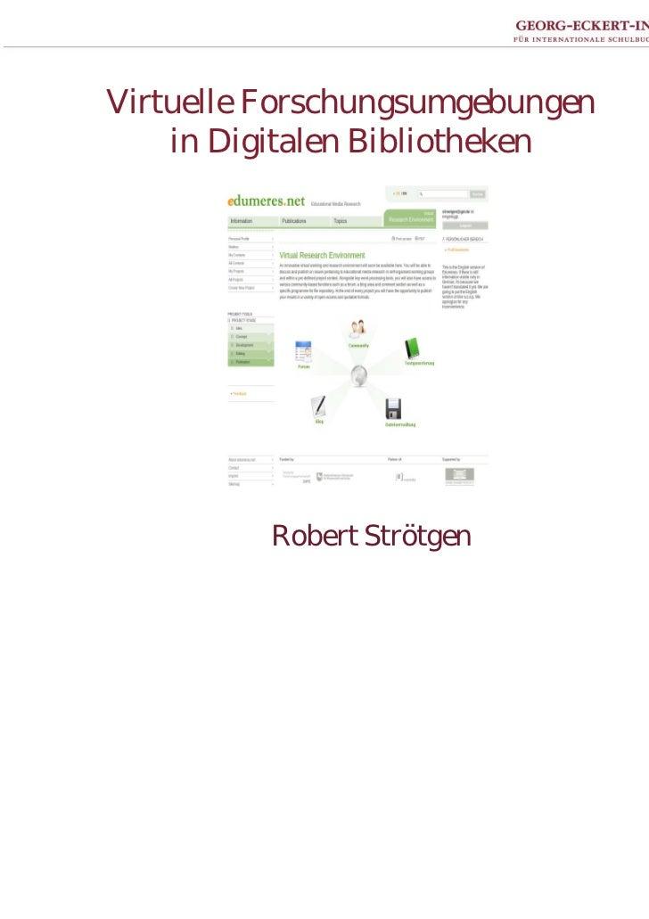 Virtuelle Forschungsumgebungen    in Digitalen Bibliotheken          Robert Strötgen