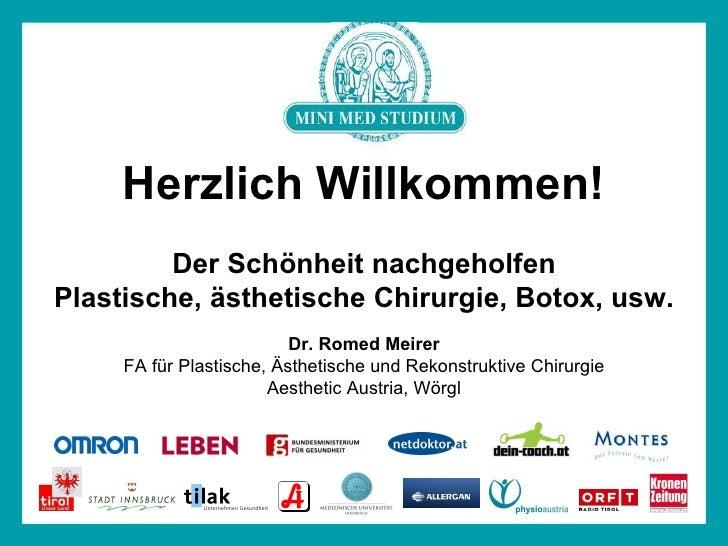 Herzlich Willkommen! Der Schönheit nachgeholfen Plastische, ästhetische Chirurgie, Botox, usw. Dr. Romed Meirer FA für Pla...