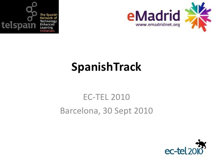SpanishTrack<br />EC-TEL 2010<br />Barcelona, 30 Sept 2010<br />