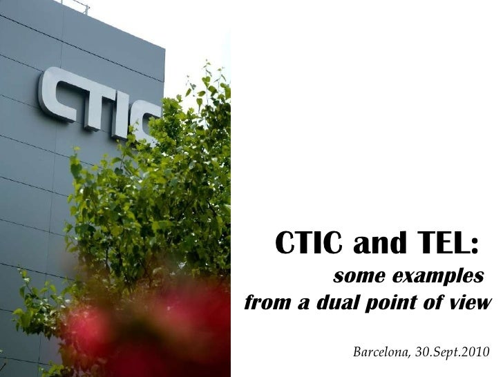 CTIC and TEL:  some examples  from a dual point of view Barcelona, 30.Sept.2010