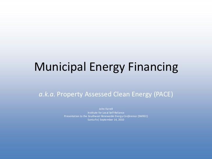 Municipal Energy Financinga.k.a. Property Assessed Clean Energy (PACE)                                       John Farrell ...