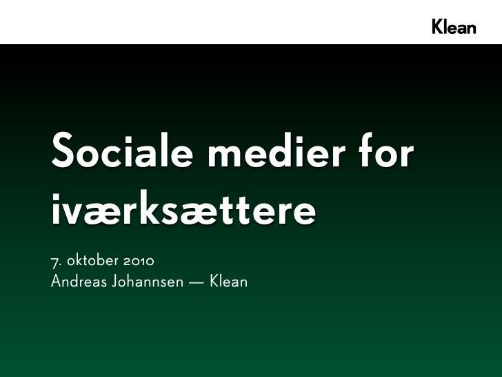 Sociale medier for iværksættere 7. oktober 2010 Andreas Johannsen — Klean