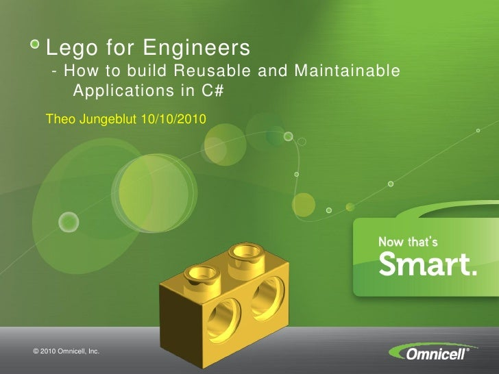 Lego for Engineers     - How to build Reusable and Maintainable        Applications in C#   Theo Jungeblut 10/10/2010© 201...