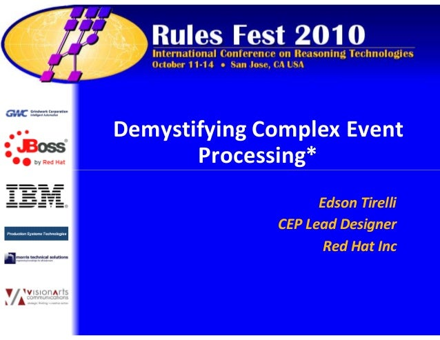 Demystifying Complex Event Processing* Demystifying Complex Event Processing* Edson Tirelli CEP Lead Designer Red Hat Inc