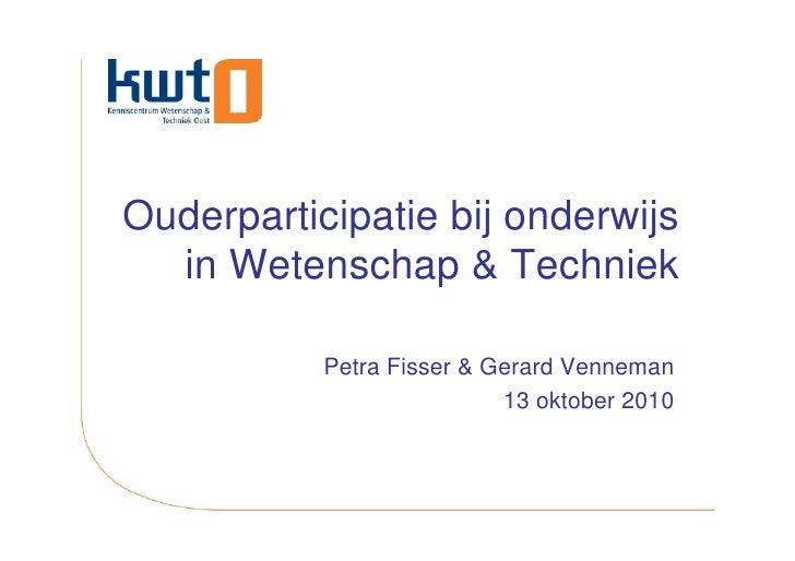 Ouderparticipatie bij onderwijs   in Wetenschap & Techniek             Petra Fisser & Gerard Venneman                     ...