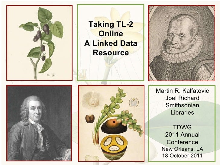 Taking TL-2 Online A Linked Data Resource Martin R. Kalfatovic Joel Richard Smithsonian Libraries TDWG 2011 Annual Confere...