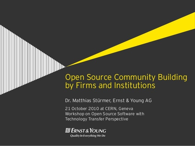Open Source Community Building by Firms and Institutions Dr. Matthias Stürmer, Ernst & Young AG 21 October 2010 at CERN, G...