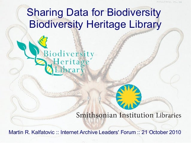 Sharing Data for Biodiversity Biodiversity Heritage Library Martin R. Kalfatovic :: Internet Archive Leaders' Forum :: 21 ...