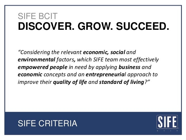 """DISCOVER. GROW. SUCCEED. SIFE BCIT """"Considering the relevant economic, social and environmental factors, which SIFE team m..."""