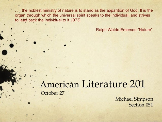 American Literature 201 October 27 Michael Simpson Section 051 . . . the noblest ministry of nature is to stand as the app...