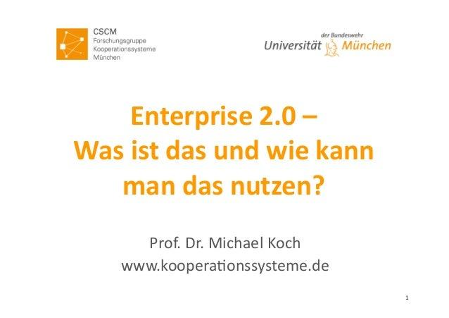 Enterprise  2.0  –     Was  ist  das  und  wie  kann   man  das  nutzen?   Prof.  Dr.  Micha...