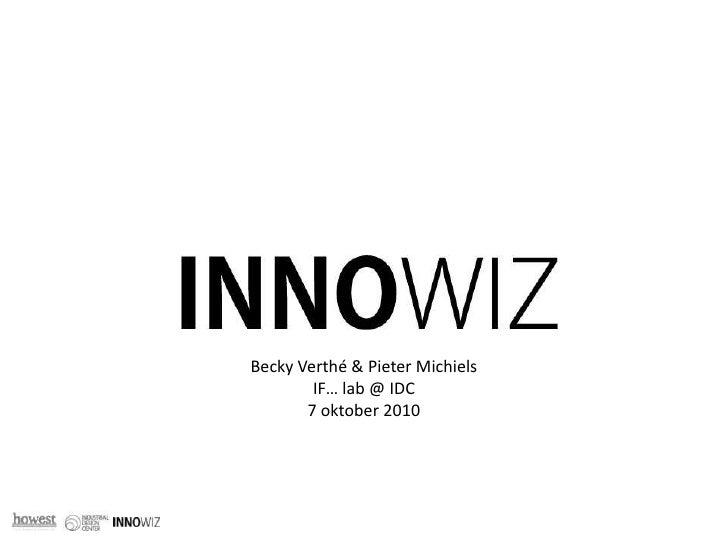 Becky Verthé & Pieter Michiels <br />IF… lab @ IDC <br />7 oktober 2010 <br />