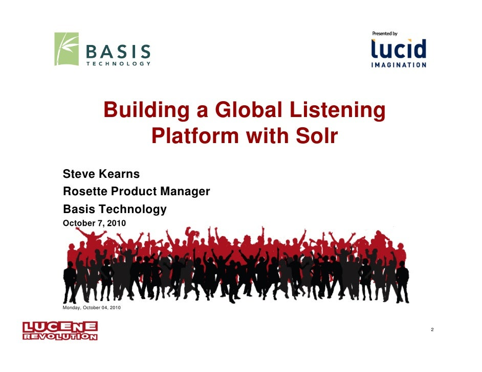 Building a Global Listening                     Platform with SolrSteve KearnsRosette Product ManagerBasis TechnologyOctob...