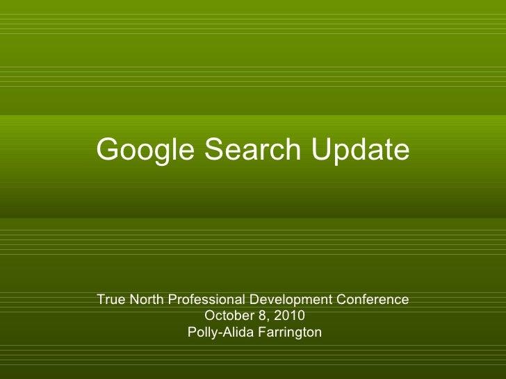 Google Search Update True North Professional Development Conference October 8, 2010 Polly-Alida Farrington
