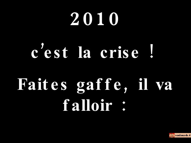 2010 c'est la crise !  Faites gaffe, il va falloir :
