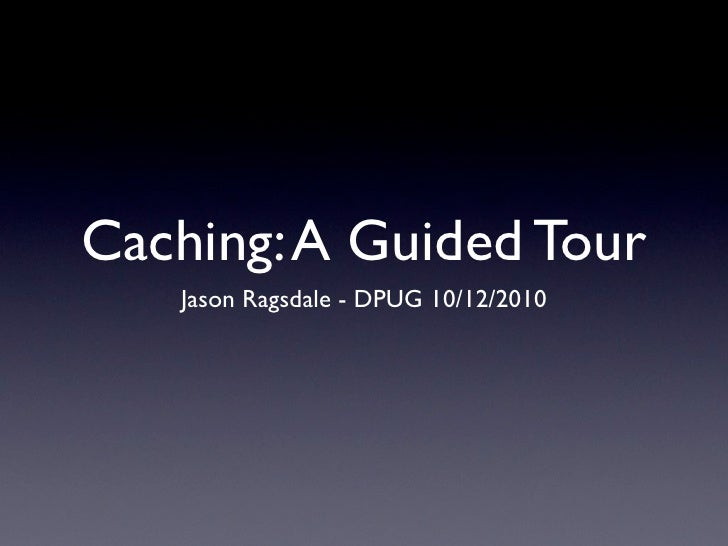 Caching: A Guided Tour - 10/12/2010