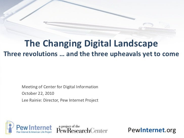 The Changing Digital Landscape Three revolutions … and the three upheavals yet to come Meeting of Center for Digital Infor...