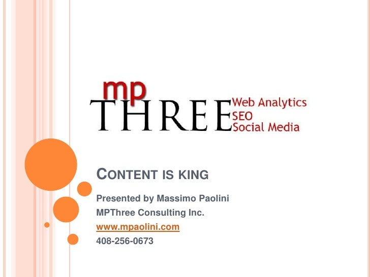 Content is king<br />Presented by Massimo Paolini<br />MPThree Consulting Inc.<br />www.mpaolini.com<br />408-256-0673<br />