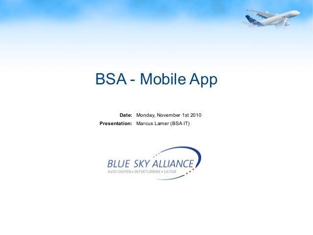 Page: 1Blue Sky Alliance GmbH © 2010 BSA - Mobile App Date: Presentation: Monday, November 1st 2010 Marcus Lamer (BSA IT)
