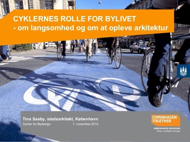 wCYKLERNES ROLLE FOR BYLIVET - om langsomhed og om at opleve arkitektur Tina Saaby, stadsarkitekt, København Center for By...