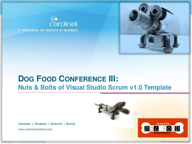 Copyright 2010 Cardinal Solutions Group www.cardinalsolutions.com DOG FOOD CONFERENCE III: Nuts & Bolts of Visual Studio S...