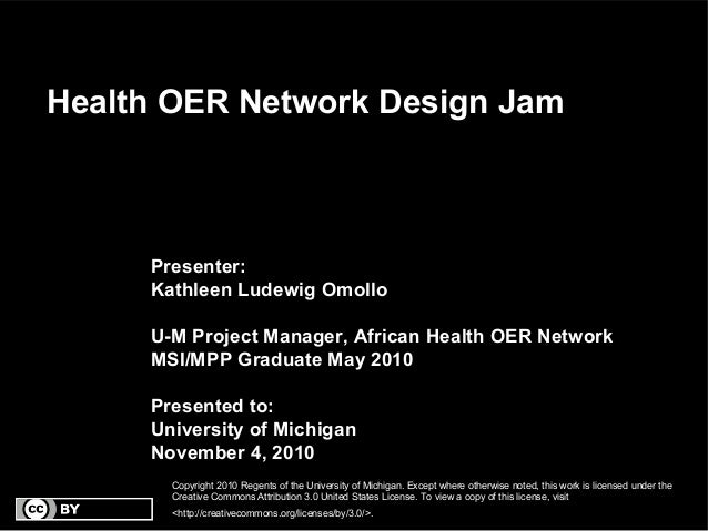 Health OER Network Design Jam Presenter: Kathleen Ludewig Omollo U-M Project Manager, African Health OER Network MSI/MPP G...