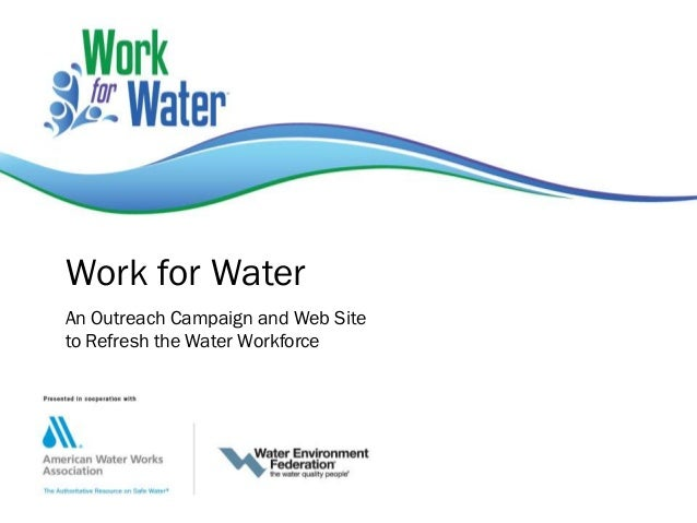 Work for Water An Outreach Campaign and Web Site to Refresh the Water Workforce