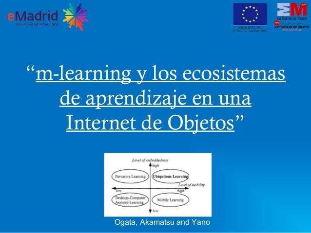"""""""m-learning y los ecosistemas de aprendizaje en una Internet de Objetos"""" Ogata, Akamatsu and Yano"""