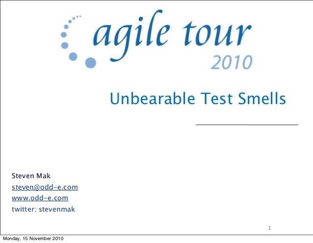 Unbearable Test Smells Steven Mak steven@odd-e.com www.odd-e.com twitter: stevenmak 1 Monday, 15 November 2010