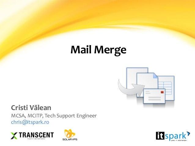 Mail Merge Cristi Vălean MCSA, MCITP, Tech Support Engineer chris@itspark.ro