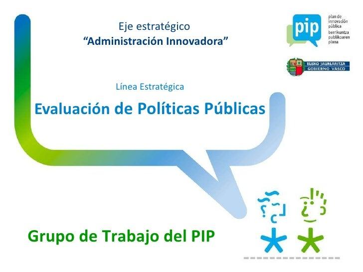 """Eje estratégico  """"Administración Innovadora"""" <ul><li>Línea Estratégica </li></ul><ul><li>Evaluación  de Políticas Públicas..."""