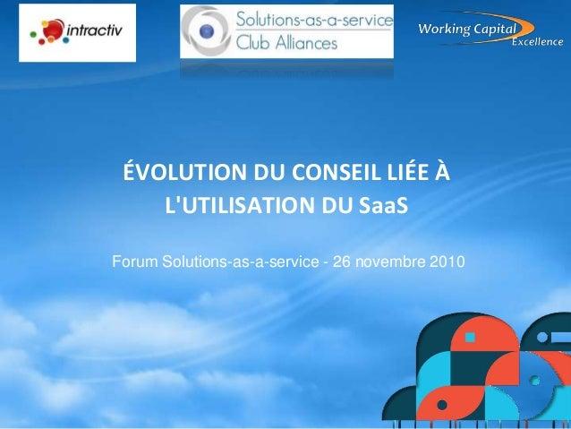 ÉVOLUTION DU CONSEIL LIÉE À L'UTILISATION DU SaaS Forum Solutions-as-a-service - 26 novembre 2010