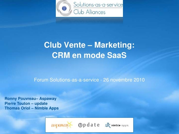 Club Vente – Marketing:                    CRM en mode SaaS              Forum Solutions-as-a-service - 26 novembre 2010Ro...