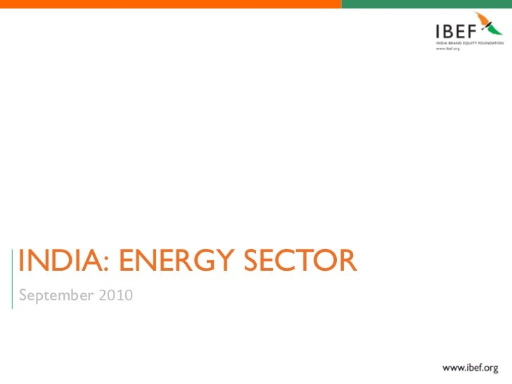 2010 11 - Indian Energy Sector by ibef