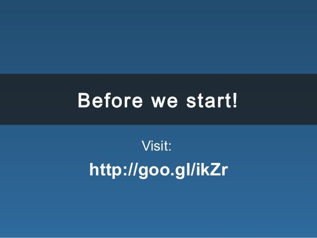 Before we start! Visit: http://goo.gl/ikZr