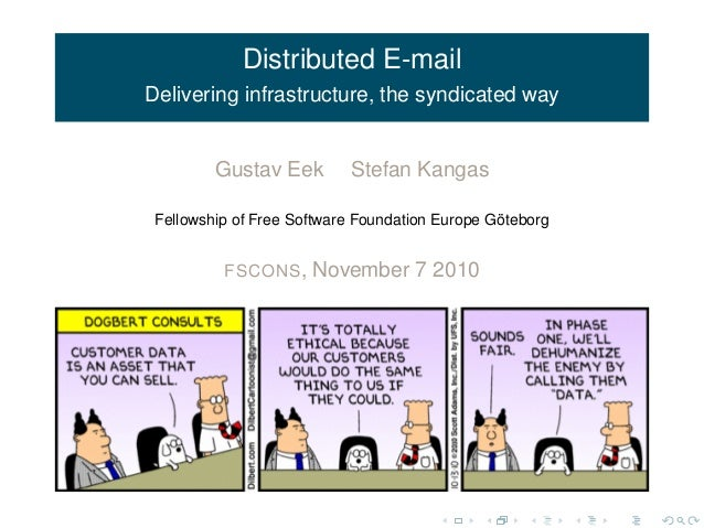 Distributed E-mail Delivering infrastructure, the syndicated way Gustav Eek Stefan Kangas Fellowship of Free Software Foun...