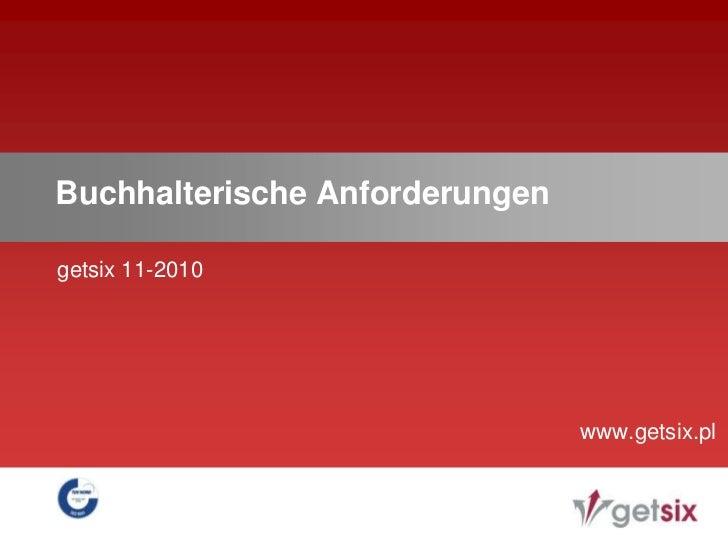 getsix 11-2010<br />Buchhalterische Anforderungen<br />www.getsix.pl<br />