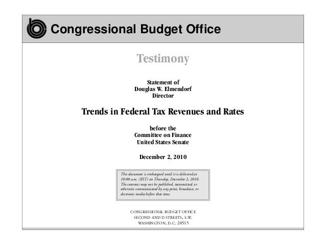 Congressional Budget Office  Testimony Statement of Douglas W. Elmendorf Director  Trends in Federal Tax Revenues and Rate...
