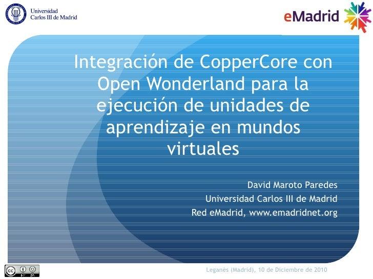 2010-12-10 (uc3m) eMadrid dmaroto integracion de coppercore con open wonderland para la ejecución de unidades de aprendiza...