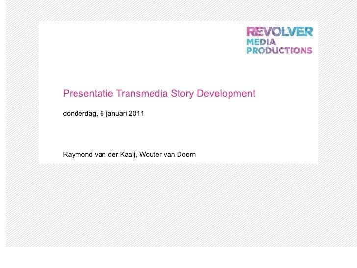 Presentatie Transmedia Story Development Raymond van der Kaaij, Wouter van Doorn donderdag, 6 januari 2011