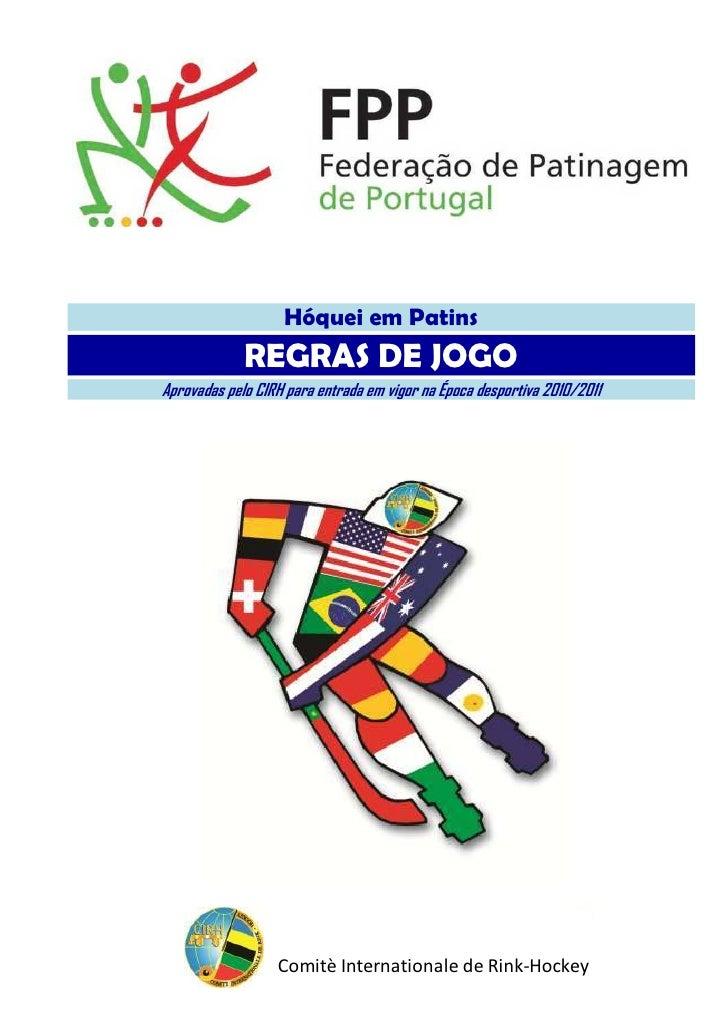 Hóquei em Patins             REGRAS DE JOGOAprovadas pelo CIRH para entrada em vigor na Época desportiva 2010/2011        ...