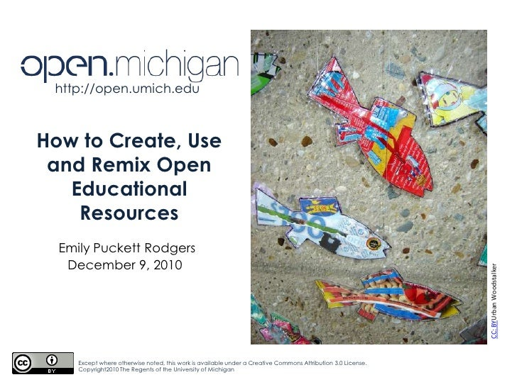 http://open.umich.edu<br />How to Create, Use and Remix Open Educational Resources <br />Emily Puckett Rodgers<br />Decemb...