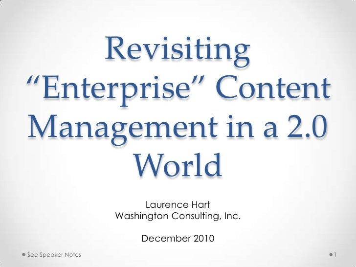 """Revisiting """"Enterprise"""" Content Management in a 2.0 World<br />Laurence Hart<br />Washington Consulting, Inc.<br />Decembe..."""