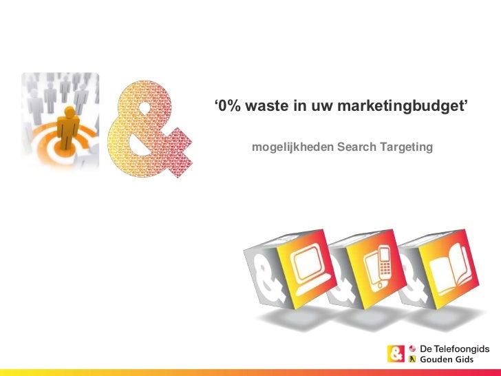 '0% waste in uw marketingbudget'<br /> mogelijkheden Search Targeting<br />